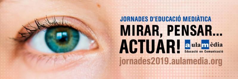 Jornades d'Educació Mediàtica 'MIRAR, PENSAR… ACTUAR!', de l'1 al 4 de juliol