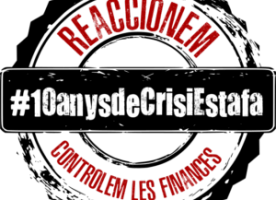#10anysdeCrisiEstafa, manifest internacional 'Prenem el control de les finances!' i mobilitzacions