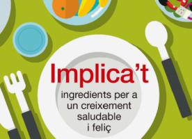 Campanya 'Implica't: ingredients per un creixement saludable i feliç'