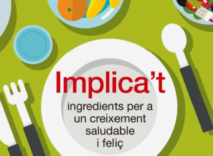 Campanya 'Implica't: ingredients per un creixement saludable i feliç'