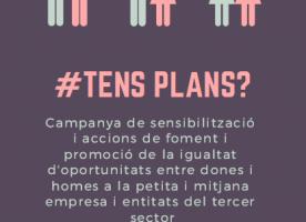 Campanya #TensPlans? de sensibilització i foment de la igualtat