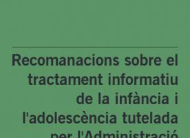 Recomanacions sobre el tractament informatiu de la infància i l'adolescència tutelada per l'Administració